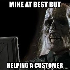 OP will surely deliver skeleton - Mike at best buy Helping a customer