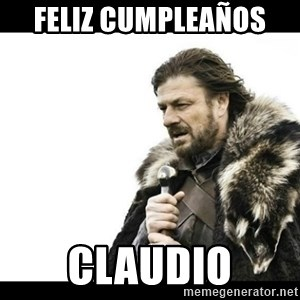 Winter is Coming - Feliz cumpleaños  Claudio