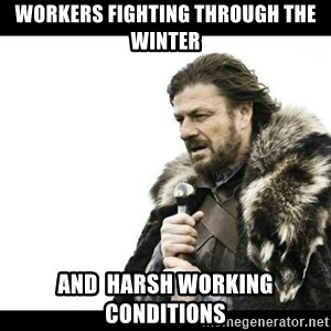 Winter is Coming - workers fighting through the winter and  harsh working conditions