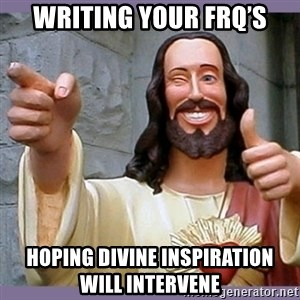 buddy jesus - writing your frq's Hoping divine inspiration will intervene