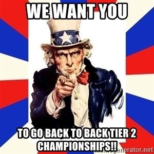 uncle sam i want you - We want you  To go back to back tier 2 championships!!