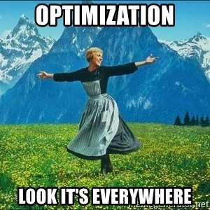 Look at all the things - Optimization look it's everywhere