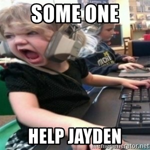 angry gamer girl - SOME ONE  HELP JAYDEN