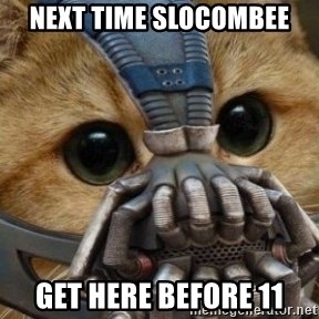 bane cat - Next time slocombee Get here before 11