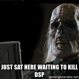 OP will surely deliver skeleton - just sat here waiting to kill DSP