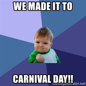 Success Kid - We made it to Carnival Day!!