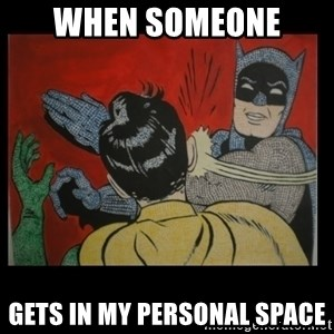 Batman Slappp - When someone  gets in my personal space