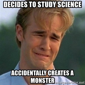 90s Problems - decides to study science accidentally creates a monster