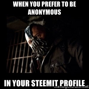 Bane Meme - when you prefer to be anonymous in your steemit profile