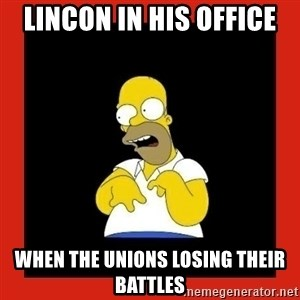 Homer retard - Lincon in his office  when the Unions losing their battles