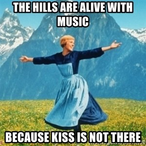 Sound Of Music Lady - the hills are alive with music because kiss is not there
