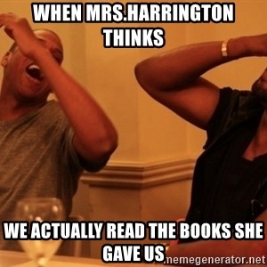 Jay-Z & Kanye Laughing - When mrs.Harrington thinks  we ACTUALLY read the books she gave us