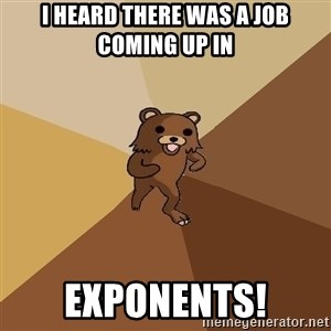 Pedo Bear From Beyond - I heard there was a job coming up in  Exponents!