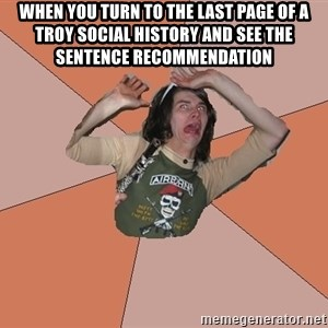 Scared Bekett - When you turn to the last page of a Troy Social History and see the sentence recommendation