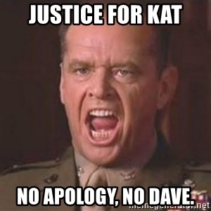 Jack Nicholson - You can't handle the truth! - Justice for Kat No apology, no Dave.