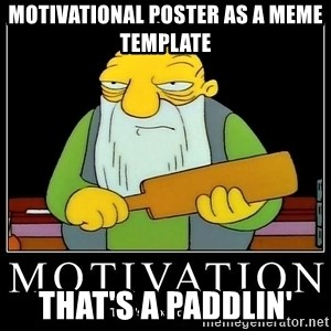 Thats a paddlin - Motivational poster as a meme template that's a paddlin'