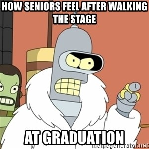 bender blackjack and hookers - How seniors feel after walking the stage at graduation