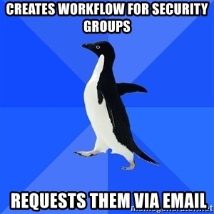 Socially Awkward Penguin - creates workflow for security groups  requests them via email