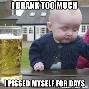 drunk baby 1 - i drank too much i pissed myself for days