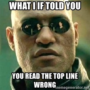 what if i told you matri - what I if told you you read the top line wrong