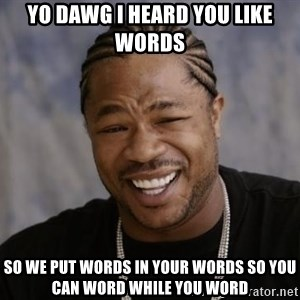 xzibit-yo-dawg - Yo dawg I heard you like words so we put words in your words so you can word while you word