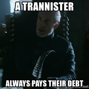 Tywin Lannister - A Trannister Always pays their debt