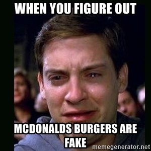 crying peter parker - when you figure out mcdonalds burgers are fake