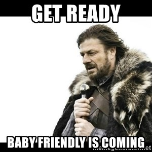 Winter is Coming - get ready baby friendly is coming