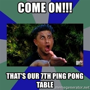 jersey shore - COME ON!!! That's our 7th ping pong table