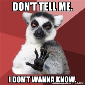 Chill Out Lemur - Don't tell me. I don't wanna know.