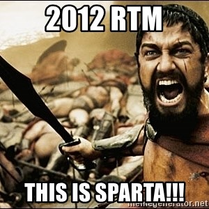 This Is Sparta Meme - 2012 RTM THIS IS SPARTA!!!