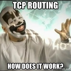 Insane Clown Posse - TCP Routing How does it work?