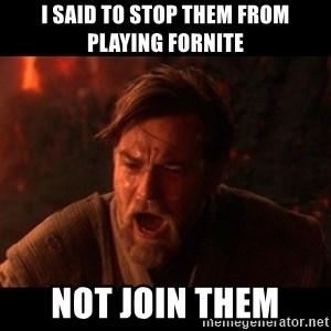 You were the chosen one  - I Said To Stop Them From Playing Fornite NOT JOIN THEM