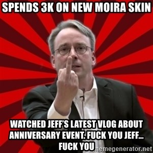 Angry Linus - Spends 3k on new moira skin Watched jeff's latest vlog about anniversary event. Fuck you Jeff... fuck you