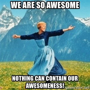 Sound Of Music Lady - We are so awesome Nothing can contain our awesomeness!