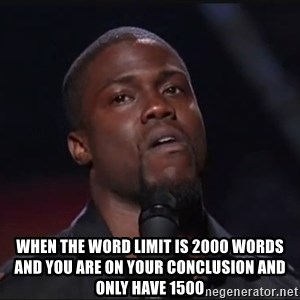 Kevin Hart Face - When the word limit is 2000 words and you are on your conclusion and only have 1500