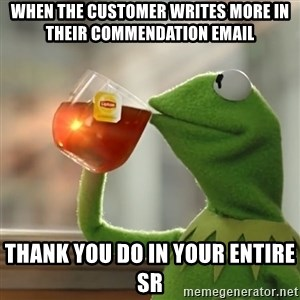 Kermit The Frog Drinking Tea - When the customer writes more in their commendation email Thank you do in your entire SR