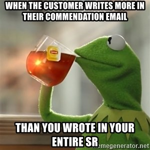 Kermit The Frog Drinking Tea - When the customer writes more in their commendation email than you wrote in your entire SR