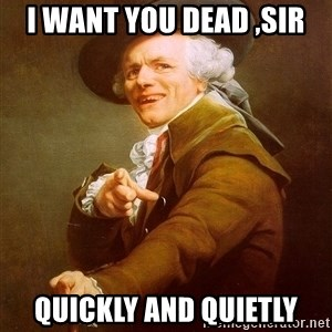 Joseph Ducreux - i want you dead ,sir quickly and quietly