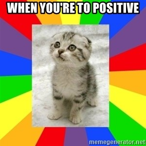 Cute Kitten - when you're to positive