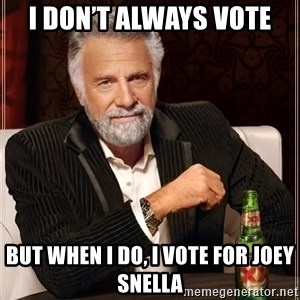 The Most Interesting Man In The World - I don't always vote But when I do, I vote for Joey Snella