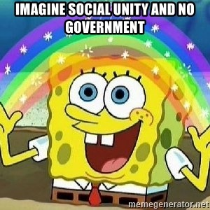 Imagination - imagine social unity and no government