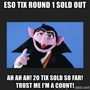 The Count from Sesame Street - ESO TIX ROUND 1 SOLD OUT AH AH AH! 20 TIX SOLD SO FAR!  TRUST ME I'M A COUNT!