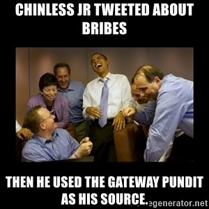 obama laughing  - Chinless JR tweeted about bribes Then he used The Gateway Pundit as his source.
