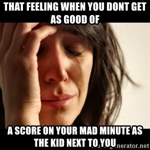 crying girl sad - that feeling when you dont get as good of a score on your mad minute as the kid next to you