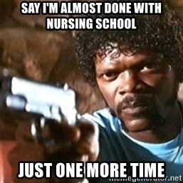 Pulp Fiction - Say I'm almost done with nursing school just one more time