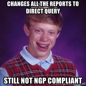 Bad Luck Brian - Changes all the reports to Direct Query Still not NGP compliant
