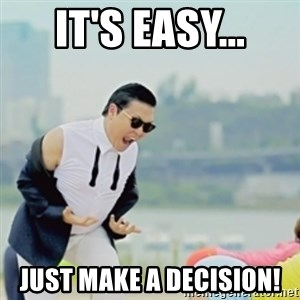 Gangnam Style - It's easy... Just make a decision!