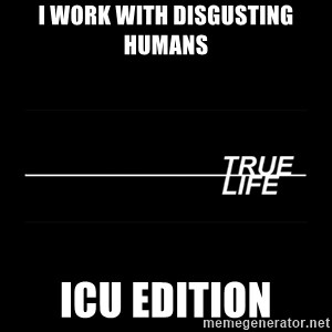 MTV True Life - I work with disgusting humans  ICU edition