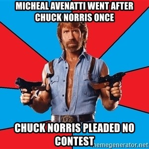 Chuck Norris  - Micheal Avenatti went after Chuck Norris once Chuck Norris pleaded NO CONTEST